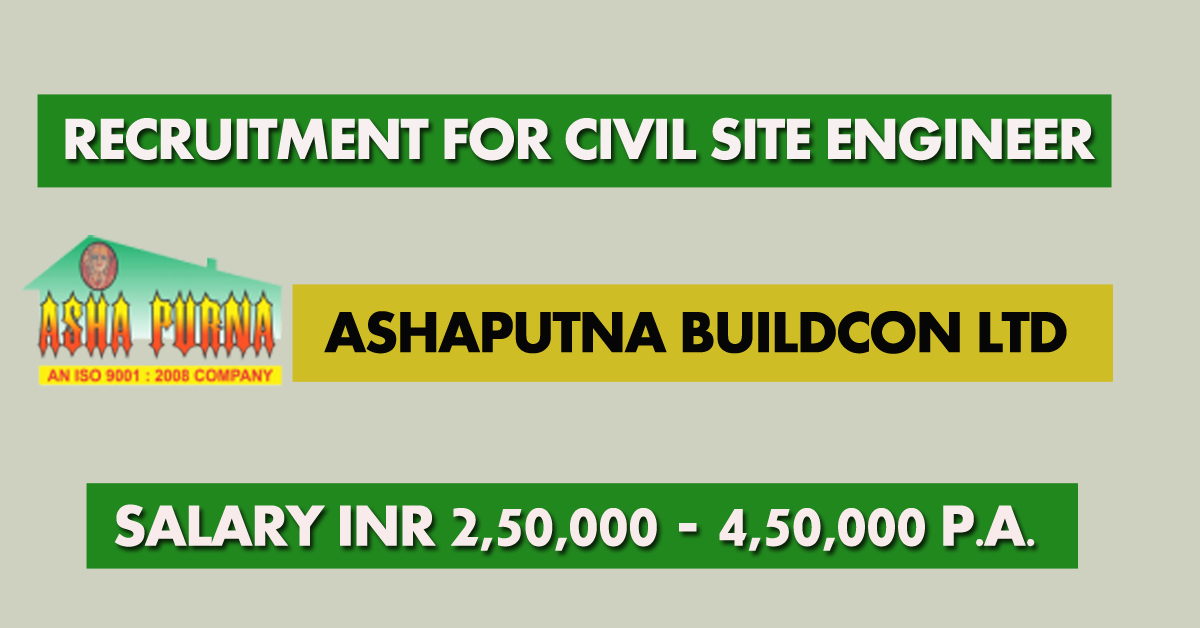 Ashapurna Buildcon Ltd Recruitment For job for Civil Site Engineer