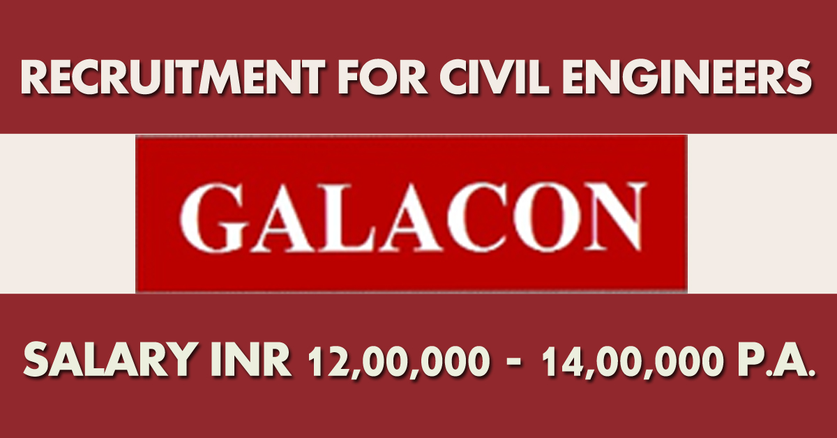 Galacon Infrastructure and Projects Pvt Ltd Recruitment For Civil Engineers